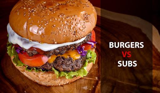 Burgers Vs Subs